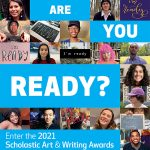 "Promotional graphic with photos of smiling students and the words ""Are You Ready? Enter the 2021 Scholastic Art and Writing Awards""."