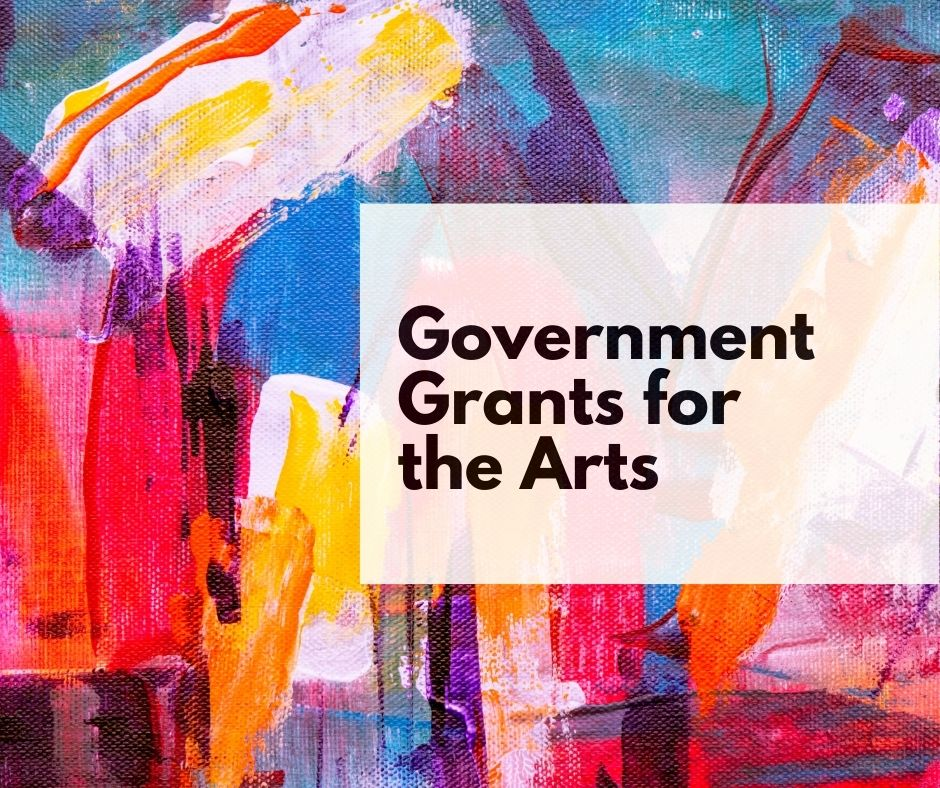 Colorful paint strokes overlaid with text: Government Grants for the Arts